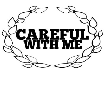 CAREFUL WITH ME by phys