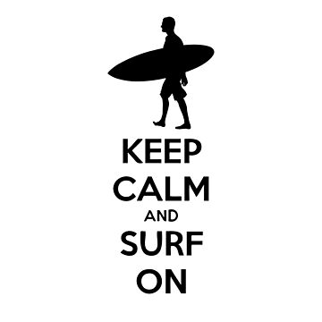 Keep Calm and Surf On by RBBeachDesigns