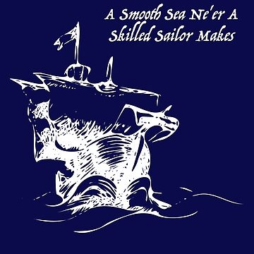 A Smooth Sail Ne'er a Skilled Sailor Makes  by dutchlovedesign
