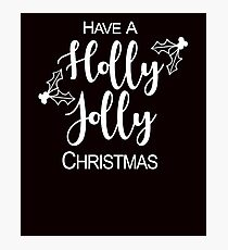 Have A Holly Jolly Christmas Photographic Print
