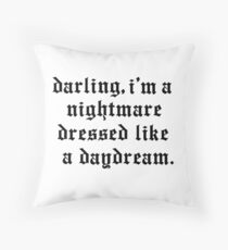 darling, i'm a nightmare dressed like a daydream  Throw Pillow
