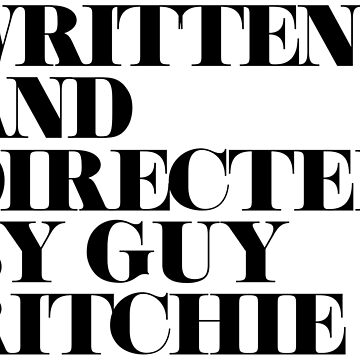 Written and Directed by Guy Ritchie White/Black by Under-TheTable