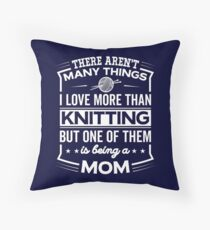Funny I Love Being A Knitting Mom Throw Pillow