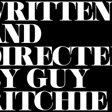 Written and Directed by Guy Ritchie Black/White by Under-TheTable
