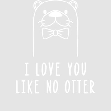 I Love You Like No Otter by WordvineMedia