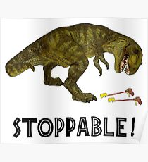 Tyrannosaurus Rex is Stoppable Poster