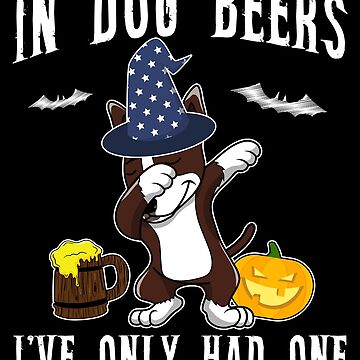 Dabbing Bull Terrier Halloween Dog Beer Only One Funny Halloween Dog Boo Party Outfit last minute joke Puppy Lover Costume Here For The Boos by bulletfast