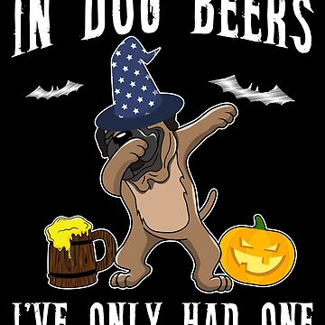 Dabbing Bullmastiff Halloween Dog Beer Only One Funny Halloween Dog Boo Party Outfit last minute joke Puppy Lover Costume Here For The Boos by bulletfast