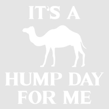 It's a hump day for me by WordvineMedia