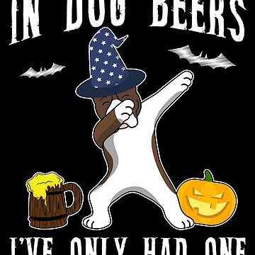 Dabbing Pitbull Halloween Dog Beer Only One Funny Halloween Dog Boo Party Outfit last minute joke Puppy Lover Costume Here For The Boos by bulletfast