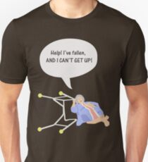 Help I've fallen and I can't get up! Unisex T-Shirt