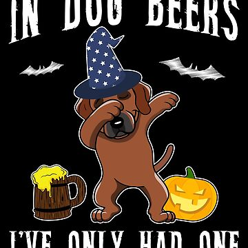 Dabbing Rhodesian Ridgeback Halloween Dog Beer Only One Funny Halloween Dog Boo Party Outfit last minute joke Puppy Lover Costume Here For The Boos by bulletfast
