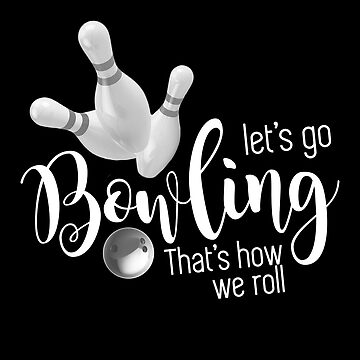 Let's Go Bowling - That's How We Roll by overstyle