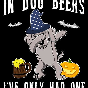 Dabbing Weimaraner Halloween Dog Beer Only One Funny Halloween Dog Boo Party Outfit last minute joke Puppy Lover Costume Here For The Boos by bulletfast