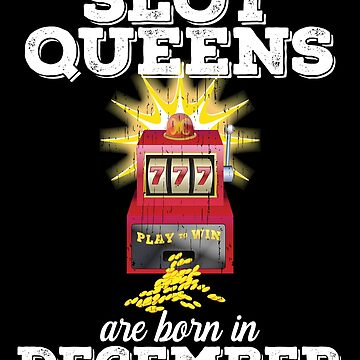 Slots December Birthday Design - Slot Queens Are Born In December by kudostees