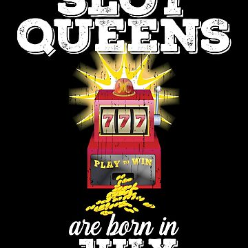 Slots July Birthday Design - Slot Queens Are Born In July by kudostees