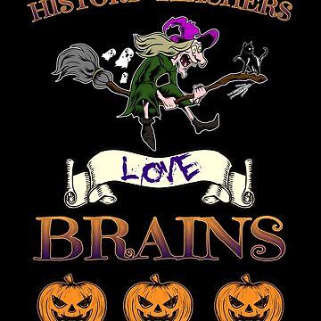 Halloween Costume History Teachers Love Brains Witch Gift by Basti09