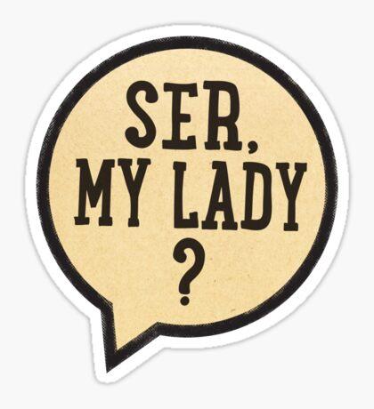 Ser, My Lady? Sticker