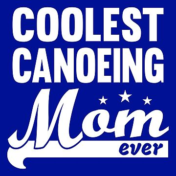 River Canoeing - Coolest Canoeing Mom Shirt by Juttas-Shirts