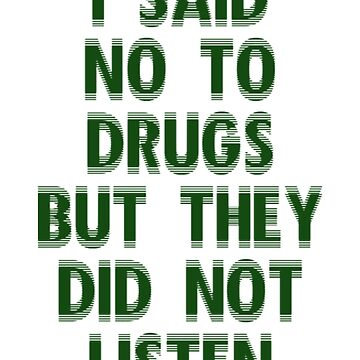 I said no to drugs but they did not listen by TheWaW