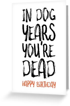 Funny birthday cardin dog years you are deadhappy birthday card