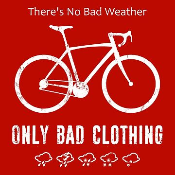 There's No Bad Weather, Only Bad Clothing by esskay