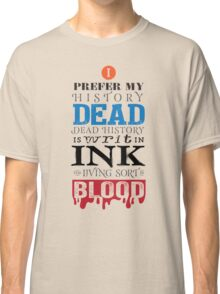 I prefer my history dead Classic T-Shirt