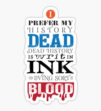 I prefer my history dead Sticker