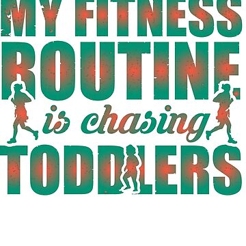 My Fitness Routine is Chasing Toddlers Funny Parenting Quote by joyfuldesigns55
