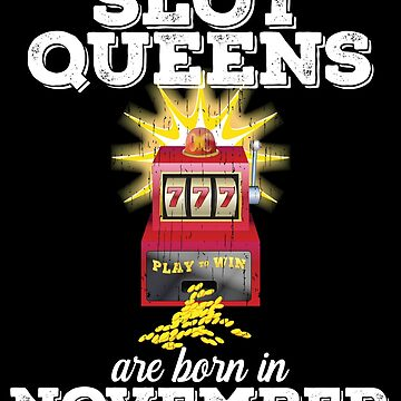 Slots November Birthday Design - Slot Queens Are Born In November by kudostees