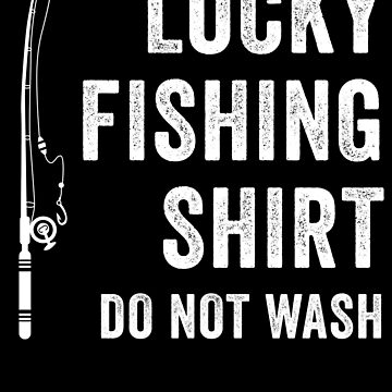 Lucky Fishing Shirt Do Not Wash by with-care