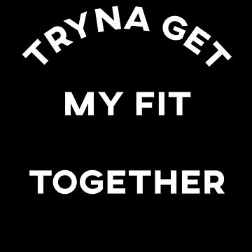 Tryna Get My Fit Together by with-care