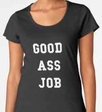 Good Ass Job Women's Premium T-Shirt