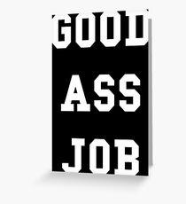 Good Ass Job Greeting Card