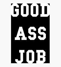 Good Ass Job Photographic Print