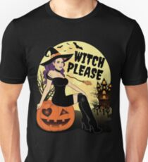 Witch Please Funny Halloween Gift Unisex T-Shirt