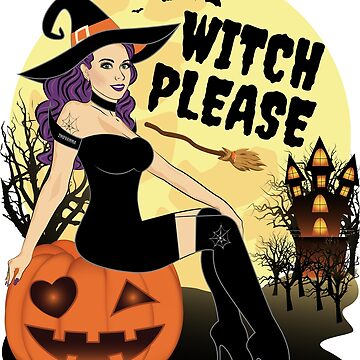 Witch Please Funny Halloween Gift by ZNOVANNA