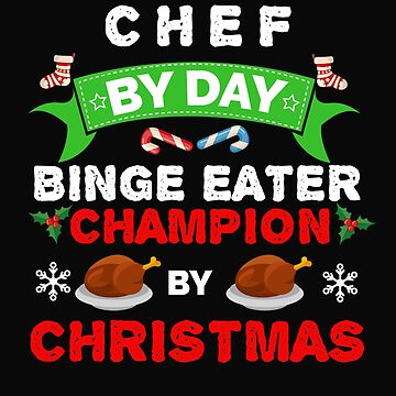 Chef  by day Binge Eater by Christmas Xmas by losttribe