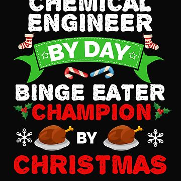 Chemical Engineer by day Binge Eater by Christmas Xmas by losttribe