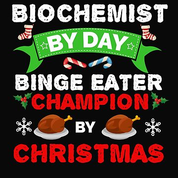 Biochemist by day Binge Eater by Christmas Xmas by losttribe