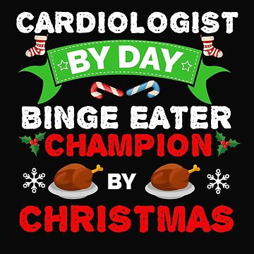 Cardiologist by day Binge Eater by Christmas Xmas by losttribe