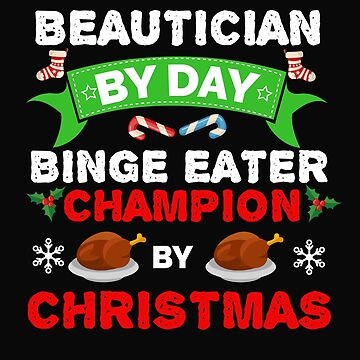 Beautician by day Binge Eater by Christmas Xmas by losttribe