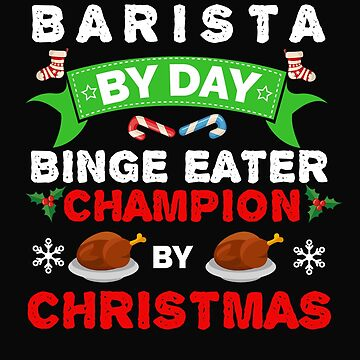 Barista by day Binge Eater by Christmas Xmas by losttribe