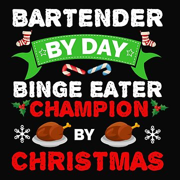 Bartender by day Binge Eater by Christmas Xmas by losttribe
