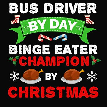 Bus Driver by day Binge Eater by Christmas Xmas by losttribe