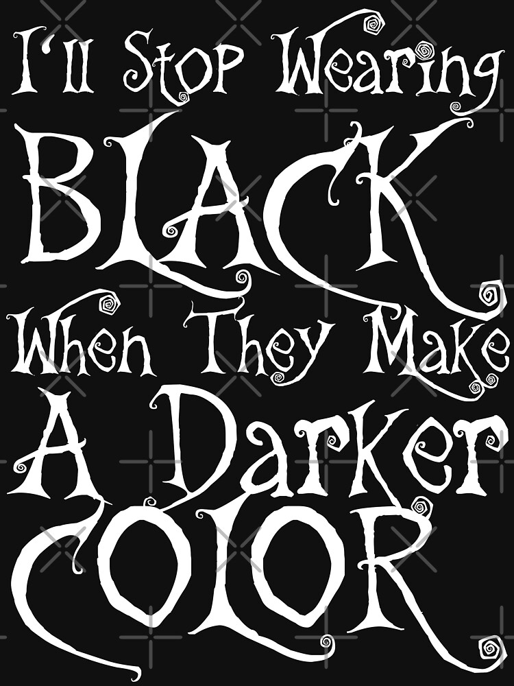 I'll Stop Wearing Black When They Make A Darker Color by TheFlying6