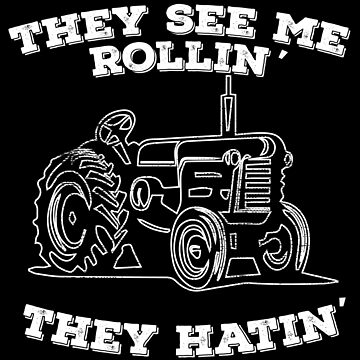 Tractor Funny Design - They See Me Rollin They Hatin by kudostees