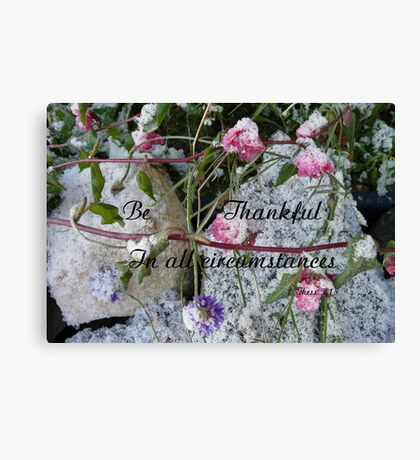 Be Thankful, 1 Thess,5:18 Canvas Print