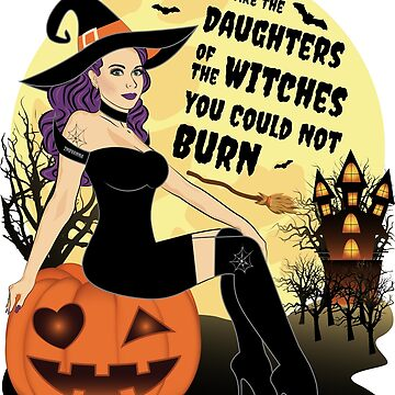We Are The Daughters Of The Witches You Could Not Burn by ZNOVANNA