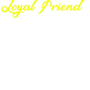 Your Only Loyal Friend by design2try